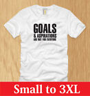 GOALS AND ASPIRATIONS MENS SHIRT S M L XL 2XL 3XL funny offensive sarcastic tee