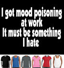 Funny Hate Work T-Shirts Singlets Men's Ladies mood poisoning designs prints new