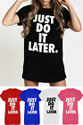 Ladies Just Do it Later Casual T Shirt Womens Loose Jersey Tee Varsity Top 8-22