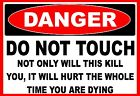 Danger Do Not Touch It Will Kill You  Osha Decal   Free Shipping