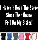 Haven't been the same house fell Sister Wizard of Oz Ladies Funny T-Shirts New
