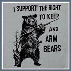 I Support the Right to Arm Bears T SHIRT 2nd Amendment Tea Party Guns Hunting T