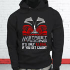 street racing illegal - STREET RACING ONLY ILLEGAL IF CAUGHT SPEED CARS Mens Black Hoodie