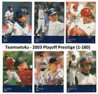 2003 Playoff Prestige (Base 1-180) Baseball Set * Pick Your Team * See Checklist on Ebay