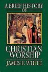 A Brief History of Christian Worship  White, James F.  Acceptable  Book  0 Paper