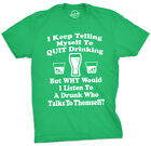Mens I Keep Telling Myself To Quit Drinking T Shirt Funny Saint Patricks Day Tee