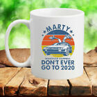 Marty Don't Ever Go To 2020 Coffee Mugs