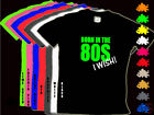 BORN IN THE 80S I WISH! Kids Fancy Dress T Shirt 1-14yr