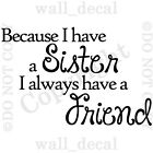 Because I Have A Sister I Always Have A Friend Wall Decal Vinyl Decor Sticker