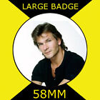 Patrick Swayze -  - 58mm LARGE BADGE #2