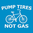 PUMP TIRES NOT GAS T shirt green bicycle mountain bike