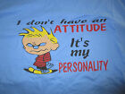 I don't have an ATTITUDE It's my PERSONALITY (LG) T-Shirt
