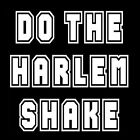 DO THE HARLEM SHAKE (party music poster pin dress rare dvd crew dance) T-SHIRT