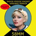 BLONDIE-DEBBIE HARRY 70S -58 mm BADGE-FRIDGE MAGNET OR HANDBAG MIRROR #54s
