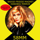 BLONDIE DEBBIE HARRY -58 mm BADGE-FRIDGE MAGNET OR MIRROR #236S