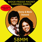 THE OSMONDS- DONNY & MARIE-58 MM BADGE-FRIDGE MAGNET OR HANDBAG MIRROR -CD12345S