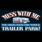 MESS WITH ME YOU MESS WITH WHOLE TRAILER PARK ON MEN/LADIES SIZE T-SHIRT REDNECK