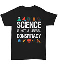 Science is Not a Liberal Conspiracy T-shirt - Unisex Tee - Scientist Political