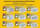 Aluminium Love/Inspirational Wallet Notes - 9 Designs - Makes a great gift!!