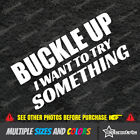 BUCKLE UP I WANT TO TRY SOMETHING Sticker 4x4 Offroad Vinyl Redneck Decal