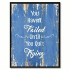 You Haven't Failed until You Quit Trying Motivation Quote Saying Gift Ideas Home
