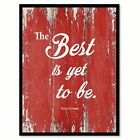 The Best Is Yet To Be Robert Browning Inspirational Quote Saying Gift Ideas Home