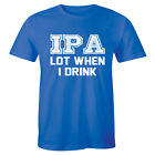 IPA Lot When I Drink - Funny Drinking Beer Drunk Party Men's T-shirt Tee