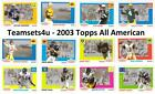 2003 Topps All American Football (w/SP's) ** Pick Your Team ** See Checklist $2.24 USD on eBay