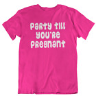 Party Until You're Pregnant Funny Adult Tee Shirt tshirt t shirts for Women Men
