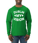 Dublin My Vision Funny Drunk Irish Clover St. Patrick's Day Mens Long Sleeve