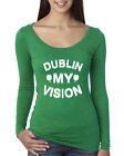 Dublin My Vision Funny Drunk Irish Clover St. Patrick's Day Womens Scoop Top