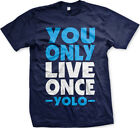 You Only Live Once - YOLO Life Meme Inspiration Live Your Life Mens T-Shirt