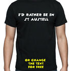 I'D RATHER BE IN ST AUSTELL T SHIRT FUNNY PERSONALISED TEE STUDENT