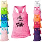 Keep Calm Im A Dance Mom Burnout Racerback Tank Top