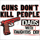 Guns Don't Kill People Dad's with Daughters Do Funny Humor T-Shirt Humorous