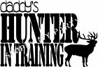 IRON ON TRANSFER / STICKER - DADDY'S HUNTER IN TRAINING - T-SHIRT DEER HUNTING