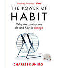 The Power of Habit: Why We Do What We Do, and How to Change by Duhigg, Charles
