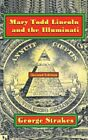 Mary Todd Lincoln and the Illuminati: Second Edition by Strakes, George New,,