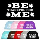 Be Thankful for Me Thanksgiving Dog Shirt Fall Pet Clothes Apparel Funny Tee