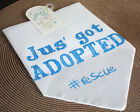"Fun Dog/Pet Bandann/Scarf -Ties Around Neck -""JUST GOT ADOPTED # Rescue"""