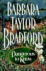 DANGEROUS TO KNOW Barbara Taylor Bradford 1995 1st Edition Hardcover DJ