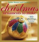 Christmas Ornaments to Make: 101 Sparkling Holiday Trims (Better Homes & Garden