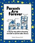 Parents Are Forever: A Step-By-Step Guide to Becoming Successful Coparents Afte
