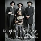 Heywood Brian/dawn Moore - Goodbye Yesterday NEW CD