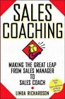 Sales Coaching: Making the Great Leap from Sales Manager to Sales Coach Richard