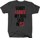 Sorry I Can't My Dog Said No Funny Crazy Dog Lady Animal T Shirt