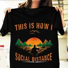 This Is How I Social Distancing Trending Quarantine 2020 Kayaking T-shirt HOT!