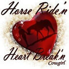"Horse Rodeo ""HORSE RIDE'N....HEART BREAK'N COWGIRL"" 50/50 Gildan/Jerzees T SHIRT"