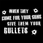 GIVE THEM YOUR BULLETS (gun come and take it M16 owner M-16 AR-15 army) T-SHIRT