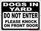 Dogs in Yard Do Not Enter Please Knock on Front Door Sign. Size Options. Safety